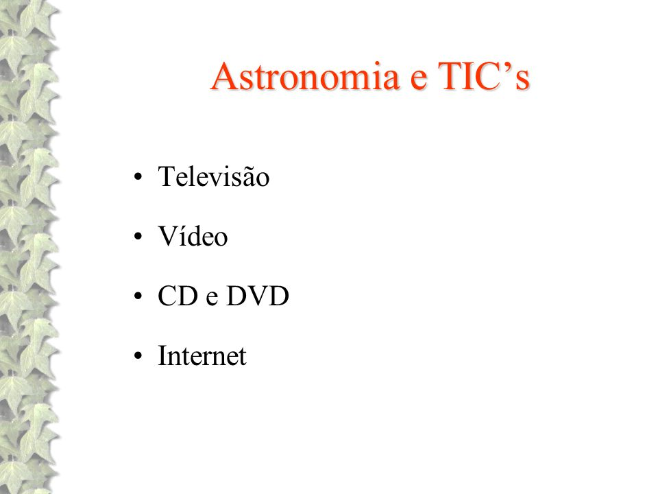 Astronomia e TIC's Televisão Vídeo CD e DVD Internet