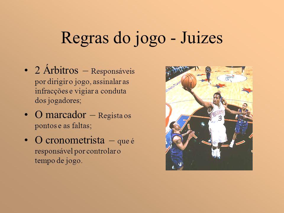 Regras do jogo - Juizes 2 Árbitros – Responsáveis por dirigir o jogo, assinalar as infracções e vigiar a conduta dos jogadores;