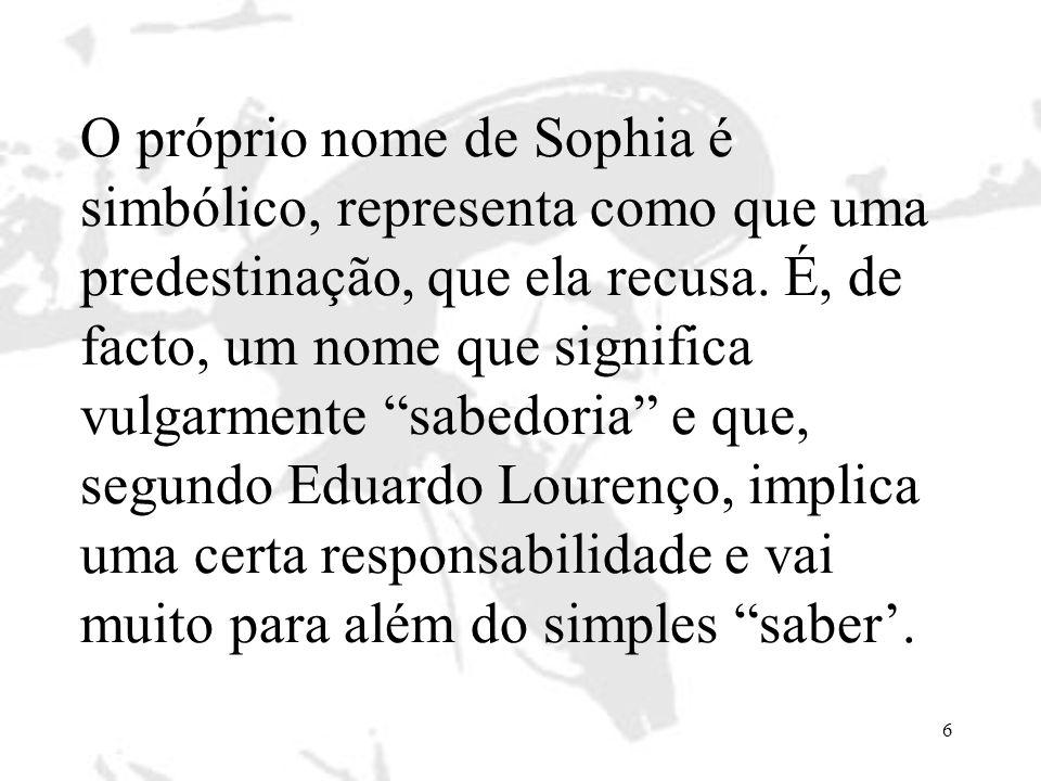 O próprio nome de Sophia é simbólico, representa como que uma predestinação, que ela recusa.
