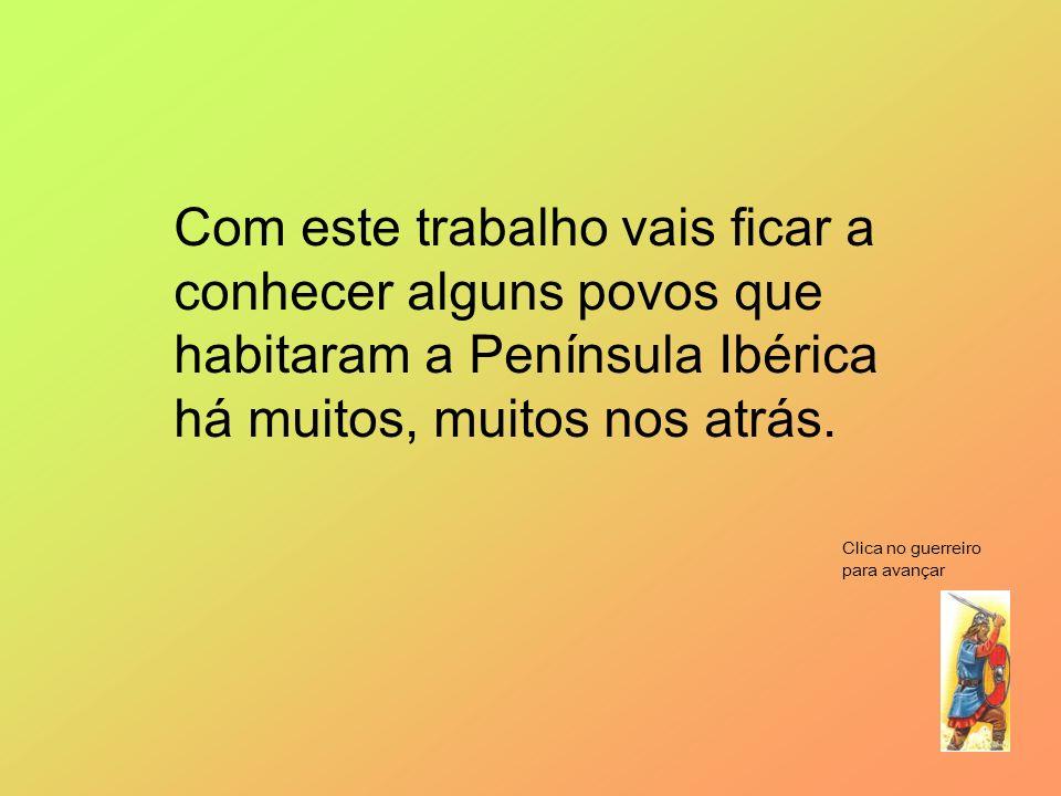 Com este trabalho vais ficar a conhecer alguns povos que habitaram a Península Ibérica há muitos, muitos nos atrás.