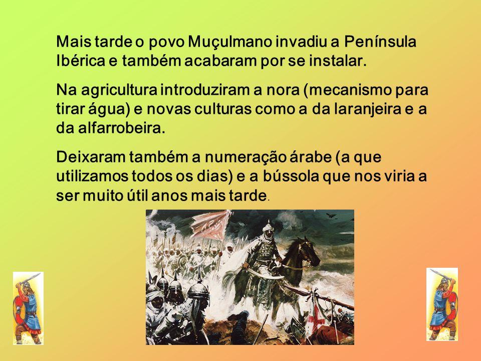 Mais tarde o povo Muçulmano invadiu a Península Ibérica e também acabaram por se instalar.