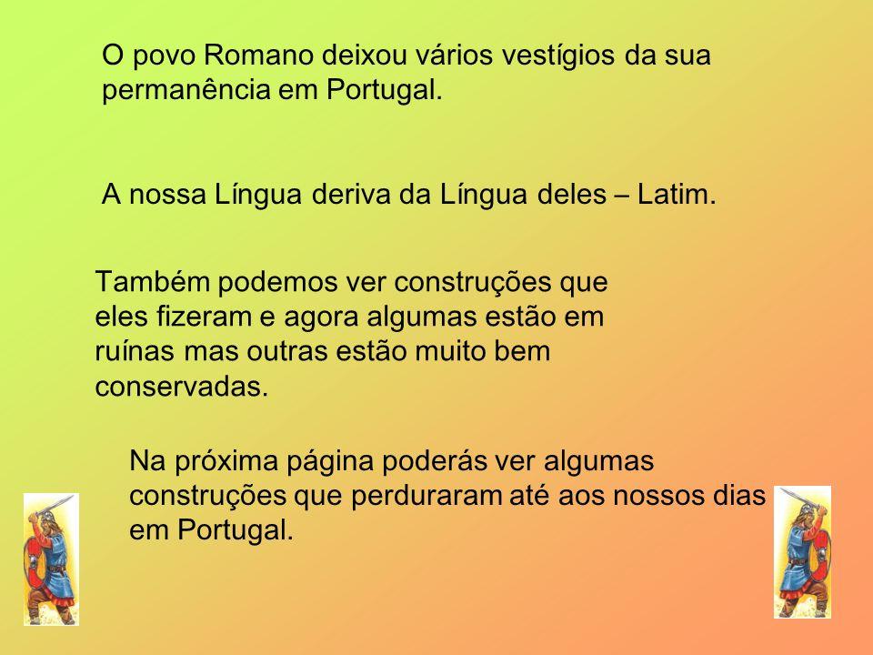 O povo Romano deixou vários vestígios da sua permanência em Portugal.