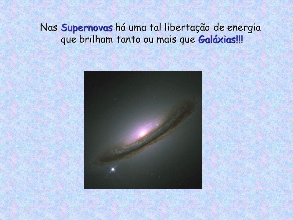 Nas Supernovas há uma tal libertação de energia