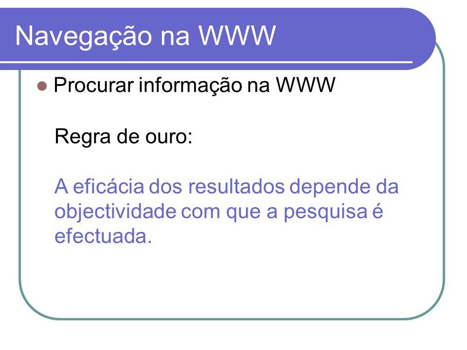Navegação na WWW Procurar informação na WWW Regra de ouro: