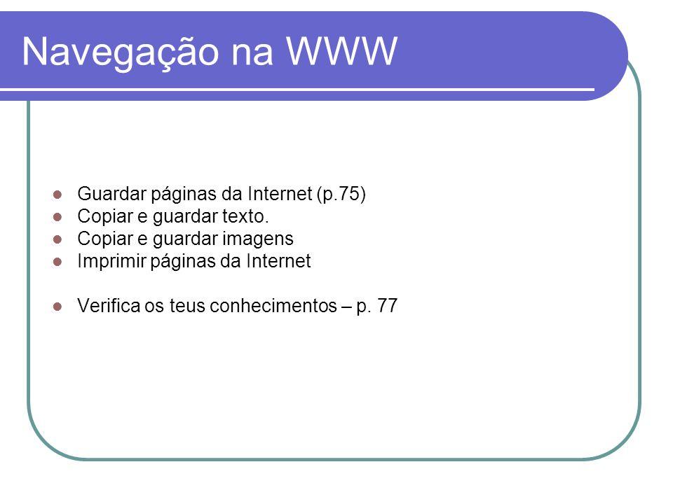 Navegação na WWW Guardar páginas da Internet (p.75)