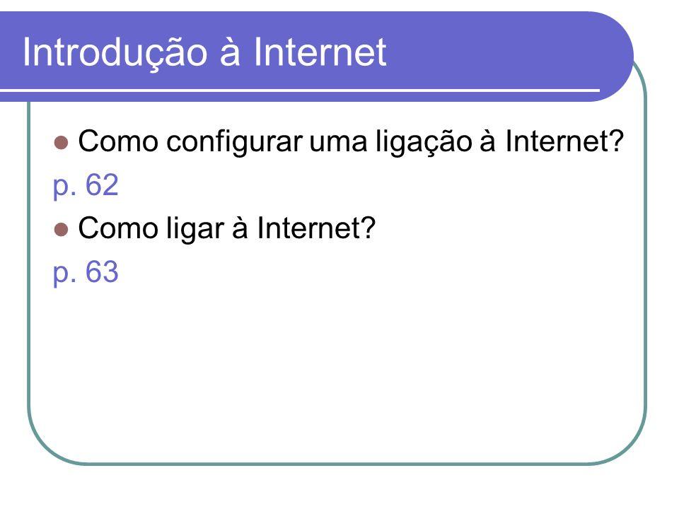 Introdução à Internet Como configurar uma ligação à Internet p. 62