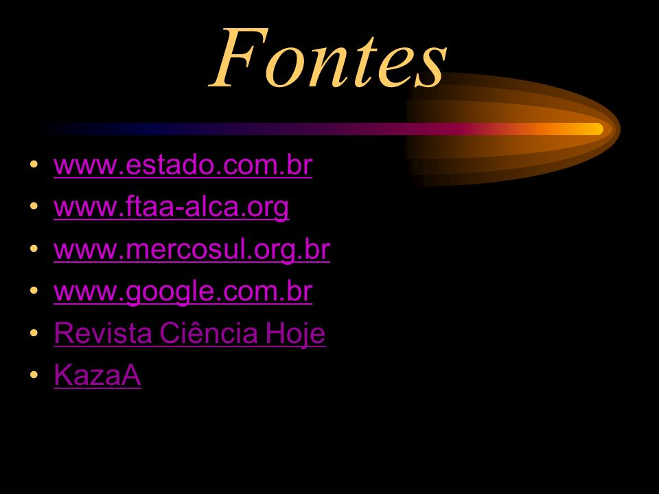 Fontes www.estado.com.br www.ftaa-alca.org www.mercosul.org.br