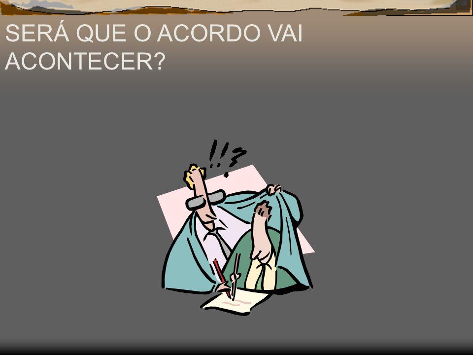 SERÁ QUE O ACORDO VAI ACONTECER