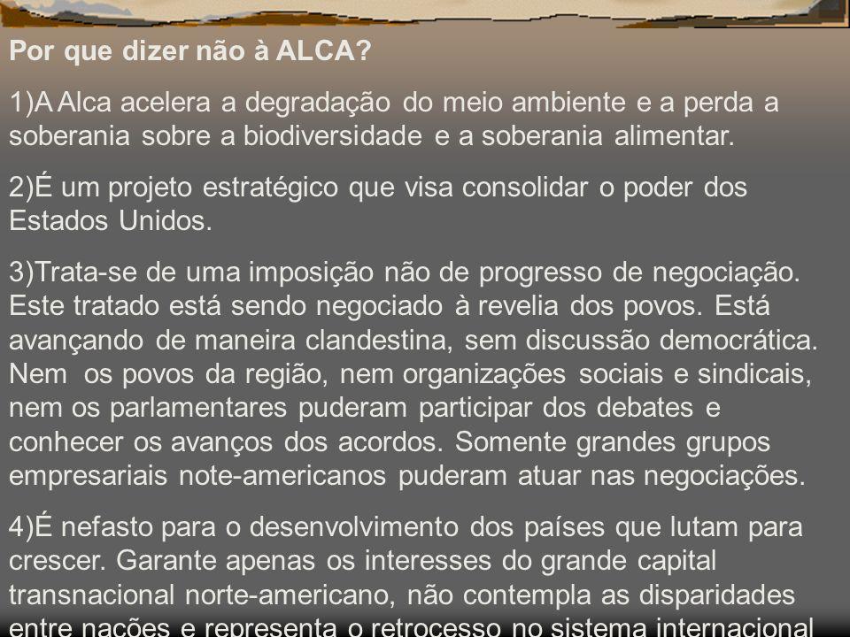 Por que dizer não à ALCA 1)A Alca acelera a degradação do meio ambiente e a perda a soberania sobre a biodiversidade e a soberania alimentar.