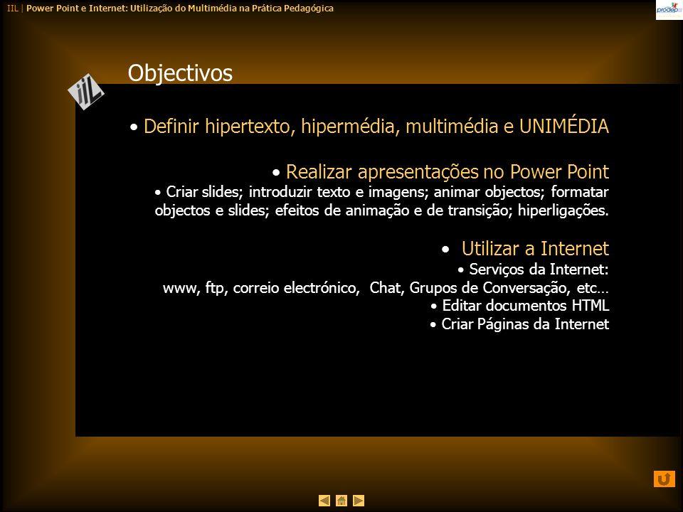 Objectivos Definir hipertexto, hipermédia, multimédia e UNIMÉDIA