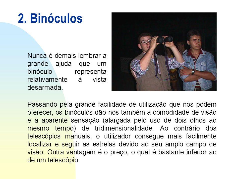 2. Binóculos Nunca é demais lembrar a grande ajuda que um binóculo representa relativamente à vista desarmada.