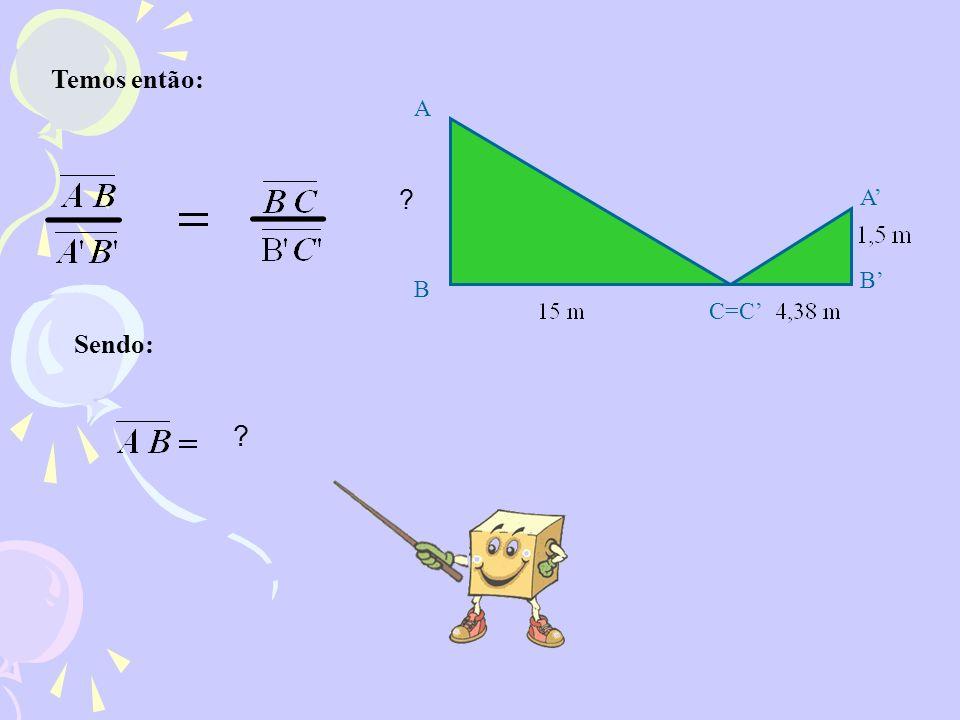 Temos então: A A' B' B C=C' Sendo: