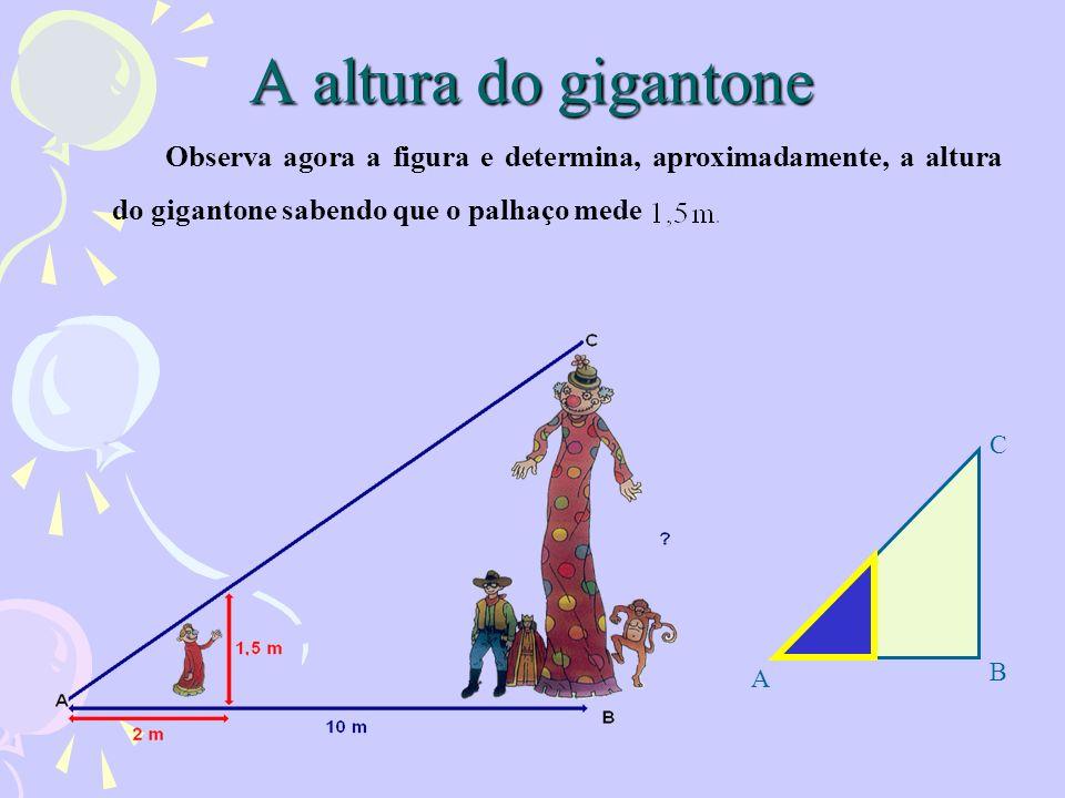A altura do gigantone Observa agora a figura e determina, aproximadamente, a altura do gigantone sabendo que o palhaço mede.