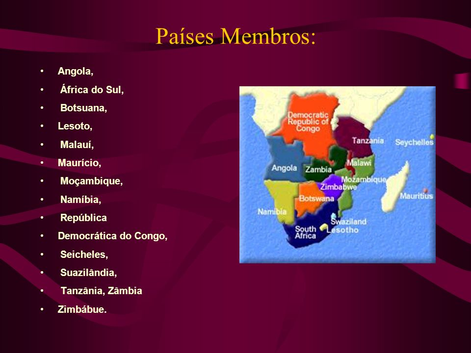 Países Membros: Angola, África do Sul, Botsuana, Lesoto, Malauí,