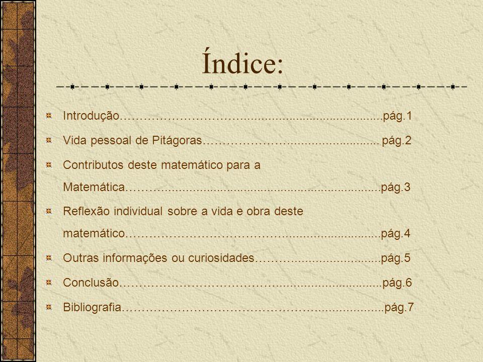 Índice: Introdução…………………………..........................................pág.1. Vida pessoal de Pitágoras…………………........................... pág.2.