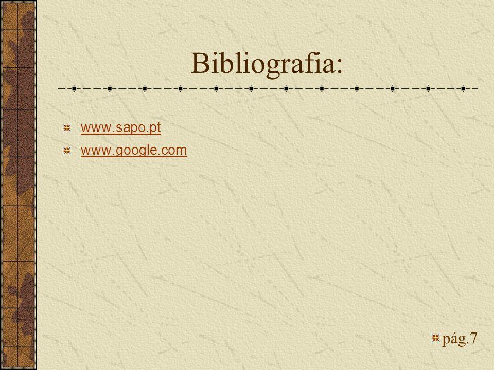 Bibliografia: www.sapo.pt www.google.com pág.7