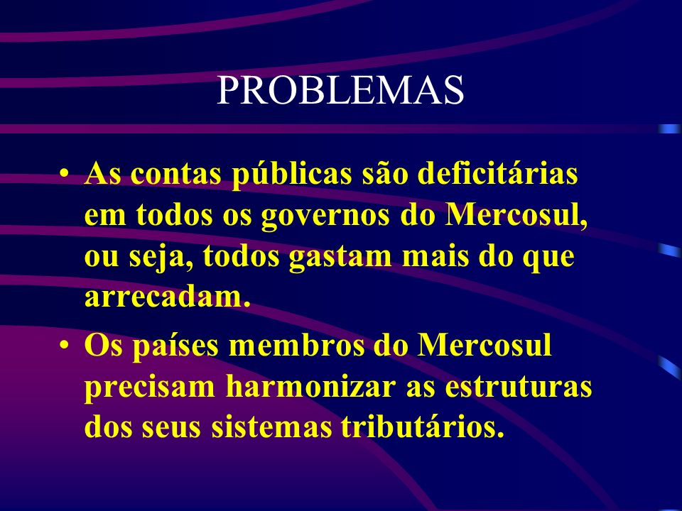 PROBLEMAS As contas públicas são deficitárias em todos os governos do Mercosul, ou seja, todos gastam mais do que arrecadam.