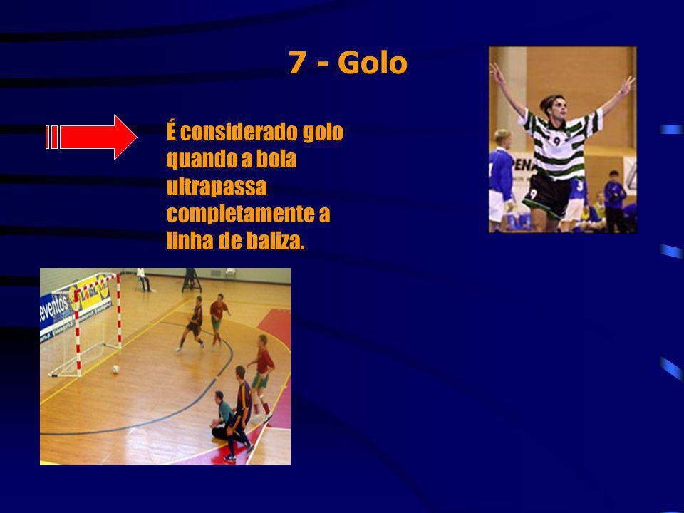 7 - Golo É considerado golo quando a bola ultrapassa completamente a linha de baliza.