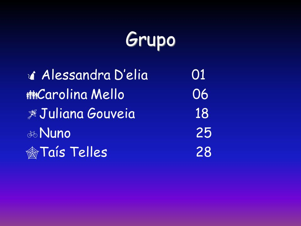 Grupo Alessandra D'elia 01 Carolina Mello 06 Juliana Gouveia 18