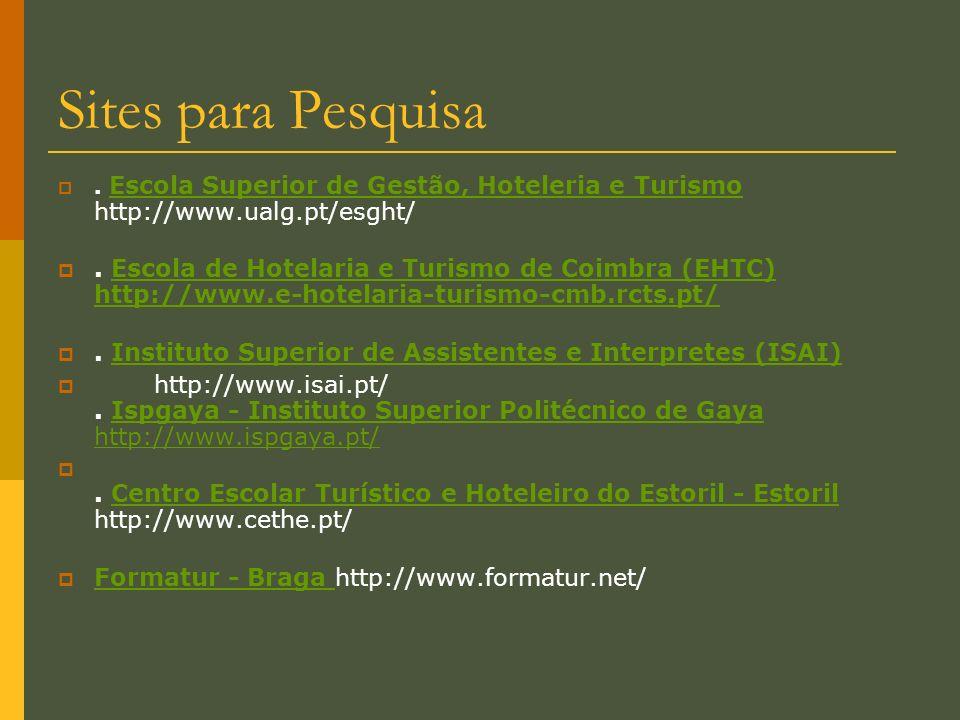 Sites para Pesquisa . Escola Superior de Gestão, Hoteleria e Turismo http://www.ualg.pt/esght/