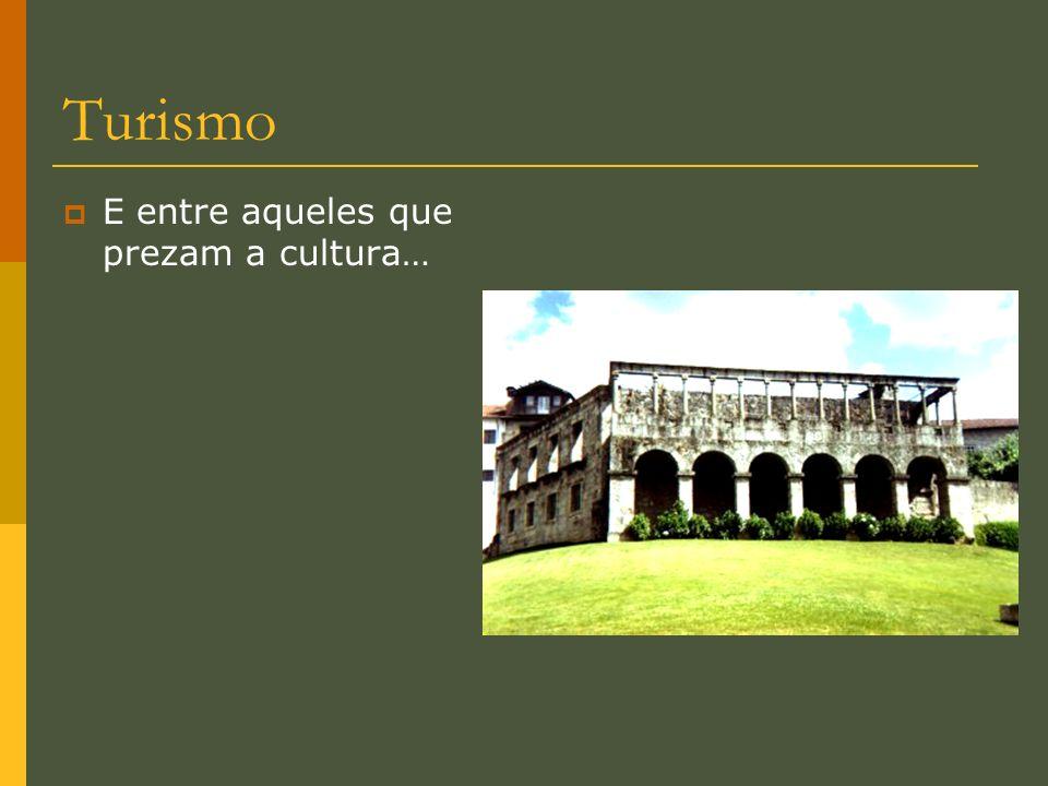 Turismo E entre aqueles que prezam a cultura…