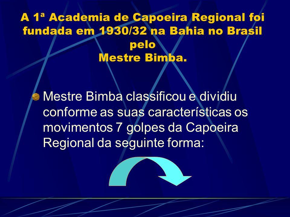 A 1ª Academia de Capoeira Regional foi fundada em 1930/32 na Bahia no Brasil pelo Mestre Bimba.