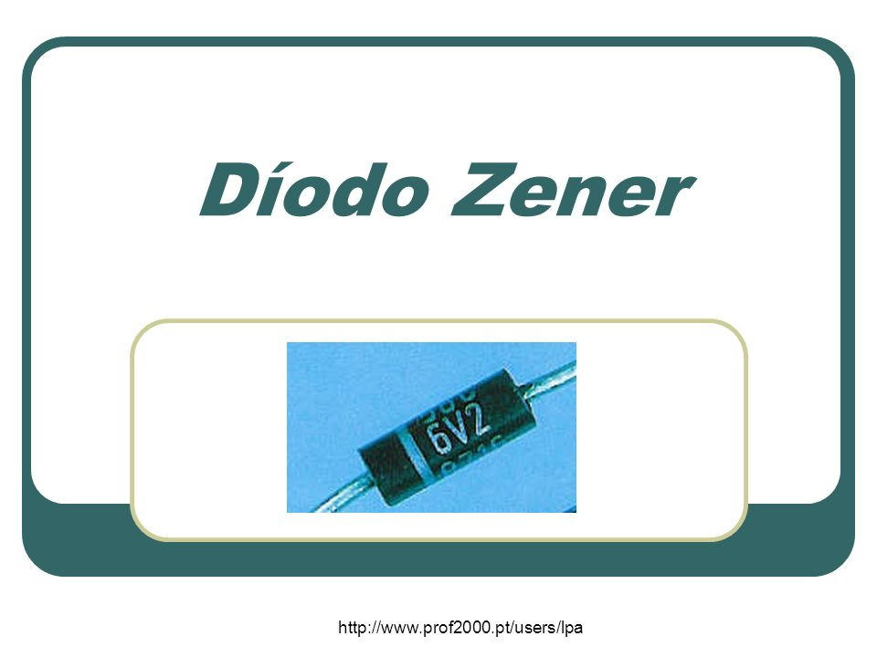 Díodo Zener http://www.prof2000.pt/users/lpa