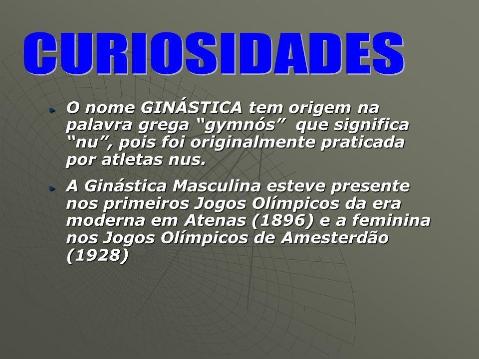 CURIOSIDADES O nome GINÁSTICA tem origem na palavra grega gymnós que significa nu , pois foi originalmente praticada por atletas nus.