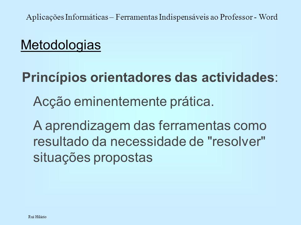Metodologias Princípios orientadores das actividades: Acção eminentemente prática.