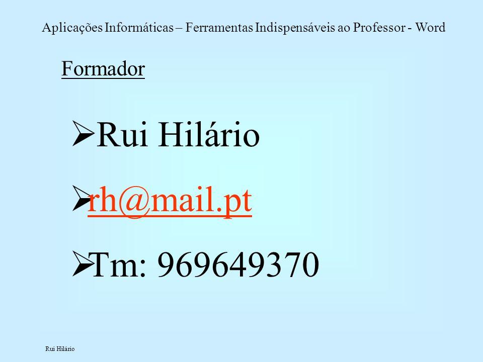 Formador Rui Hilário rh@mail.pt Tm: 969649370
