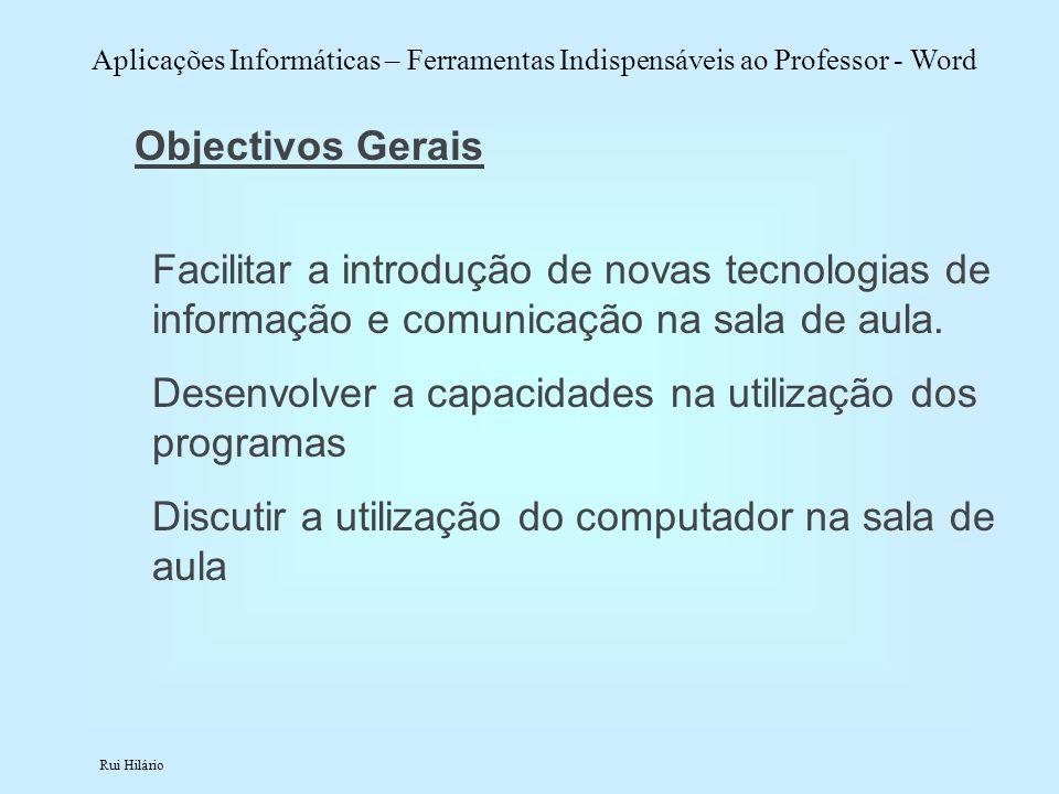Objectivos Gerais Facilitar a introdução de novas tecnologias de informação e comunicação na sala de aula.