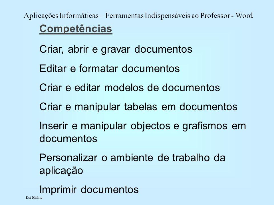 Competências Criar, abrir e gravar documentos. Editar e formatar documentos. Criar e editar modelos de documentos.