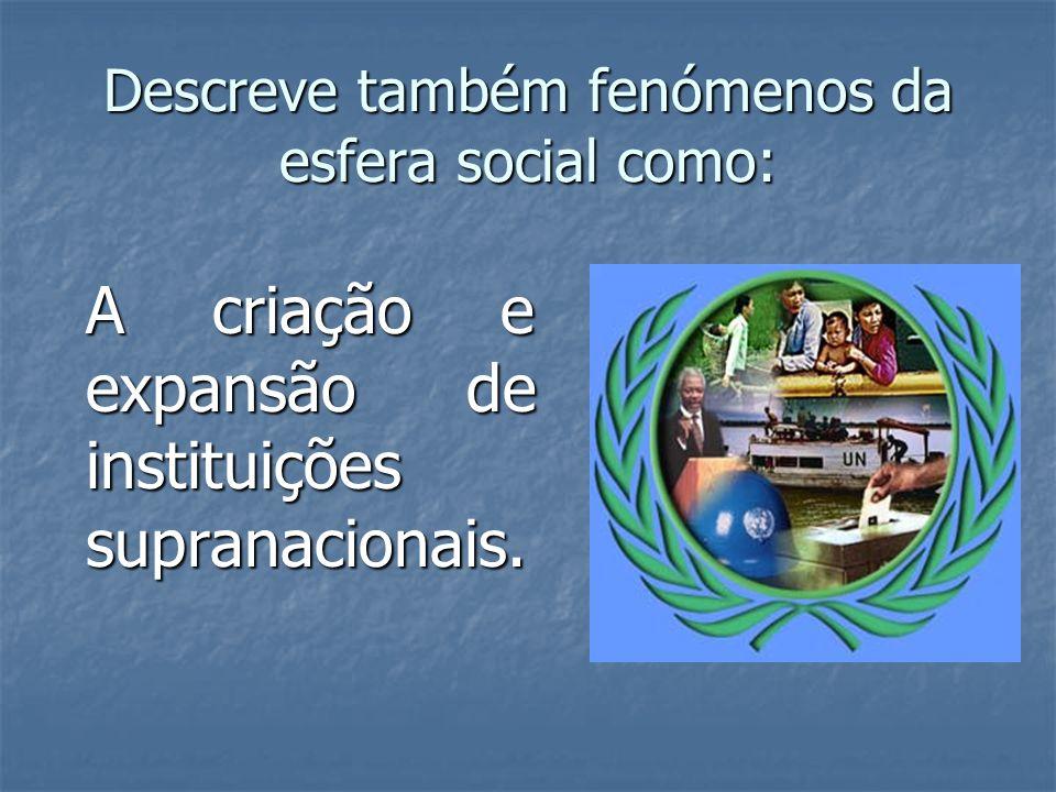 Descreve também fenómenos da esfera social como: