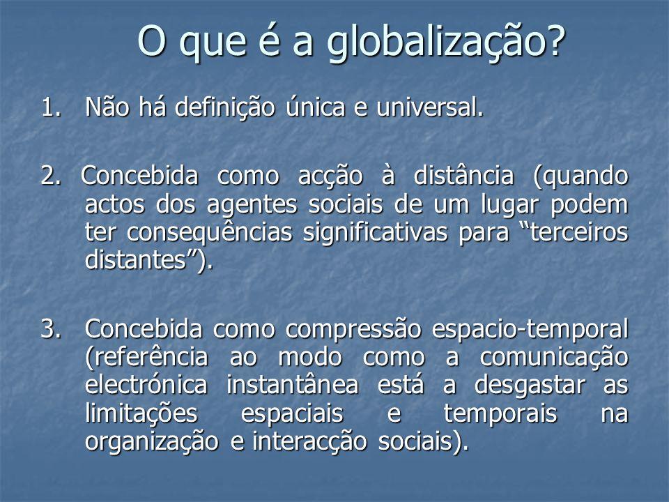 O que é a globalização 1. Não há definição única e universal.