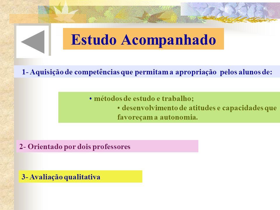 Estudo Acompanhado 1- Aquisição de competências que permitam a apropriação pelos alunos de: métodos de estudo e trabalho;