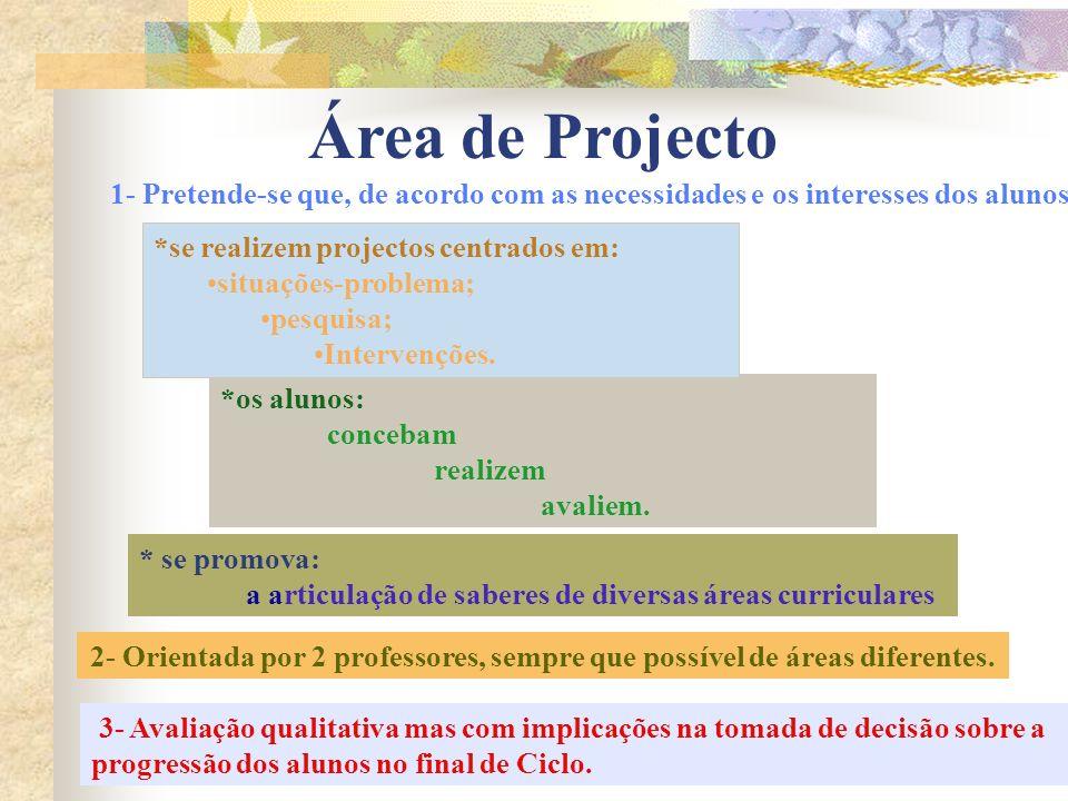 Área de Projecto 1- Pretende-se que, de acordo com as necessidades e os interesses dos alunos, *se realizem projectos centrados em: