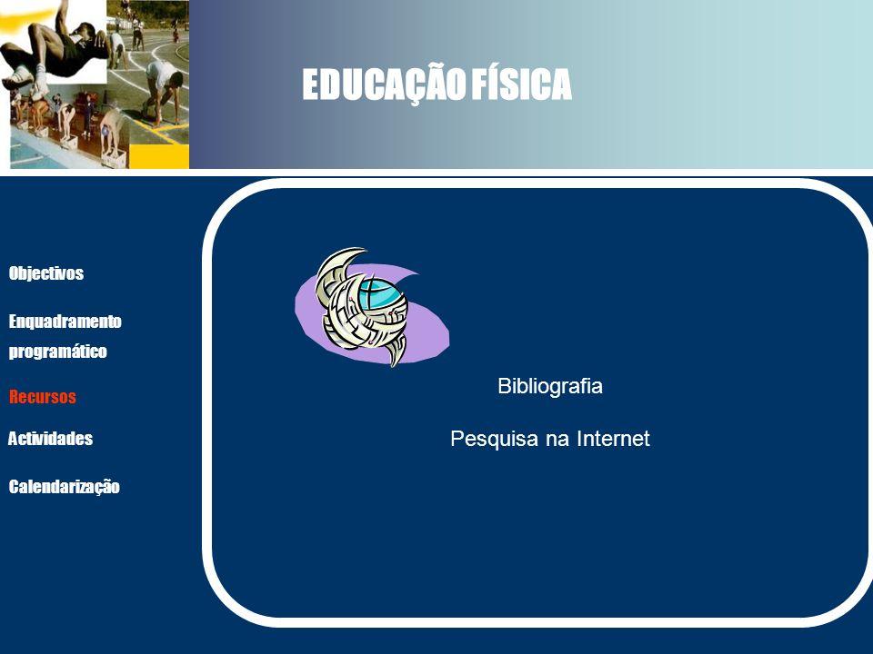 EDUCAÇÃO FÍSICA Bibliografia Pesquisa na Internet Objectivos