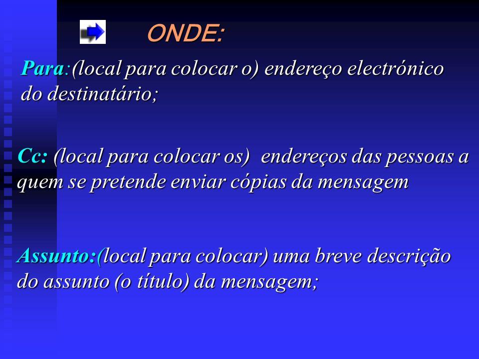 ONDE: Para:(local para colocar o) endereço electrónico do destinatário;