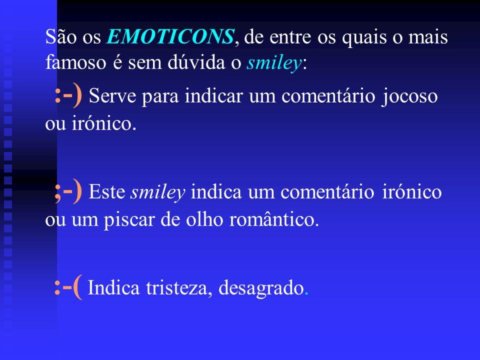 São os EMOTICONS, de entre os quais o mais famoso é sem dúvida o smiley: :-) Serve para indicar um comentário jocoso ou irónico.