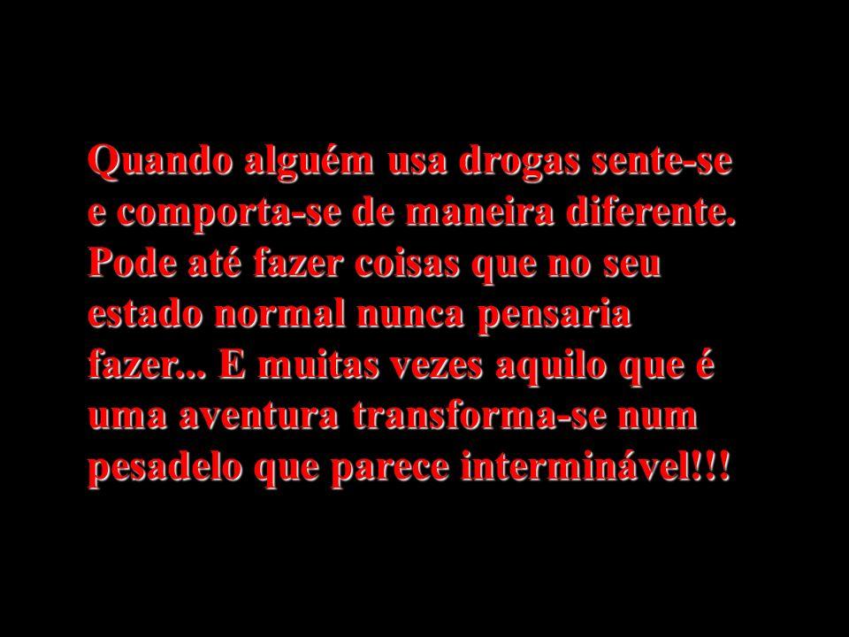 Quando alguém usa drogas sente-se e comporta-se de maneira diferente