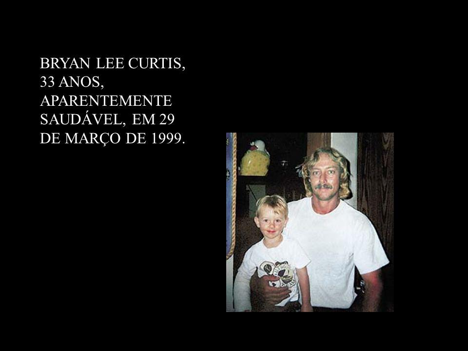 BRYAN LEE CURTIS, 33 ANOS, APARENTEMENTE SAUDÁVEL, EM 29 DE MARÇO DE 1999.