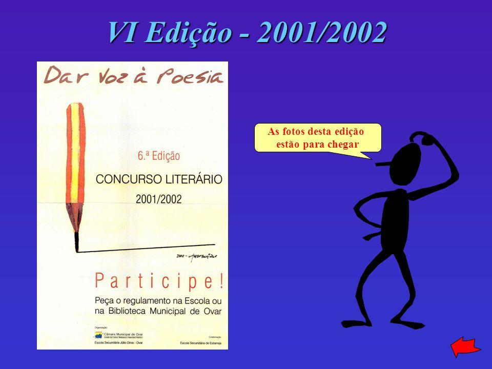 VI Edição - 2001/2002 As fotos desta edição estão para chegar
