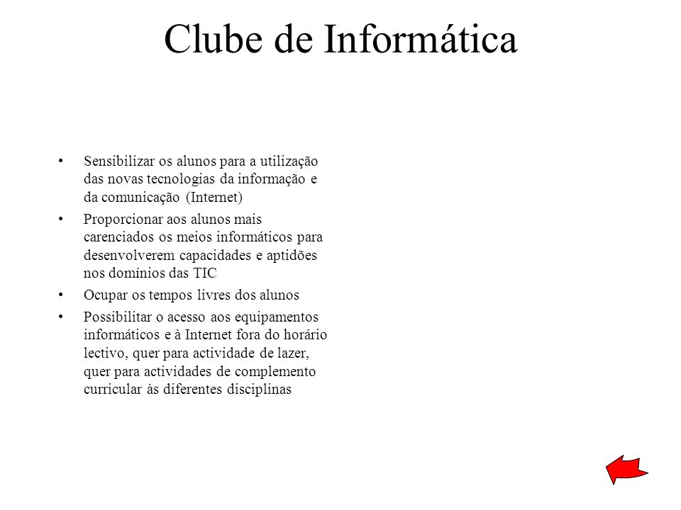Clube de Informática Sensibilizar os alunos para a utilização das novas tecnologias da informação e da comunicação (Internet)