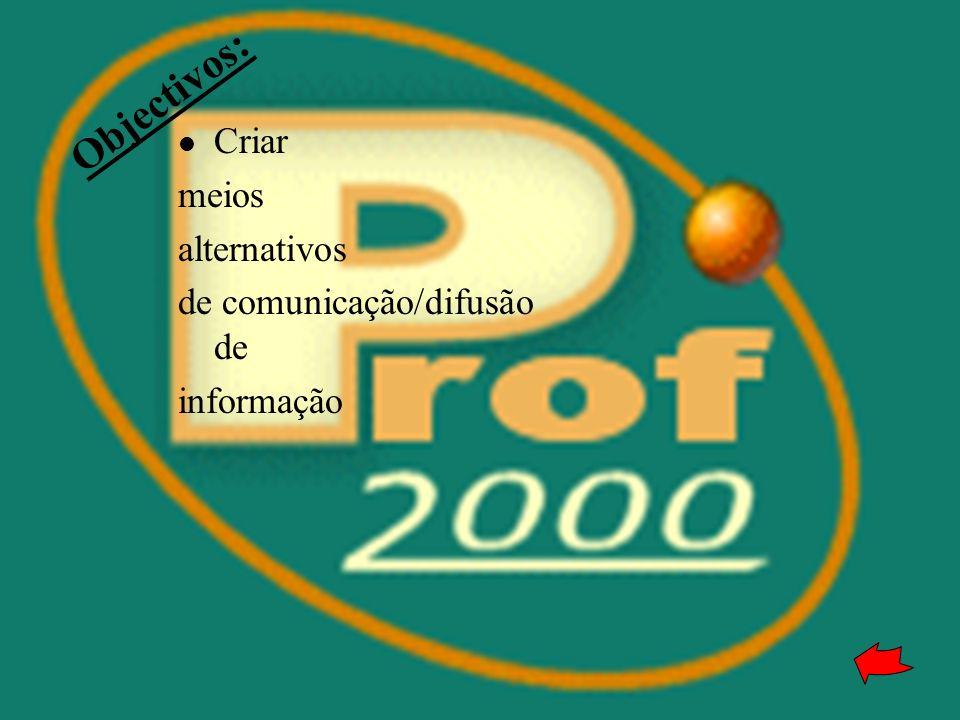 Objectivos: Criar meios alternativos de comunicação/difusão de
