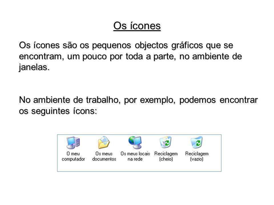 Os ícones Os ícones são os pequenos objectos gráficos que se encontram, um pouco por toda a parte, no ambiente de janelas.