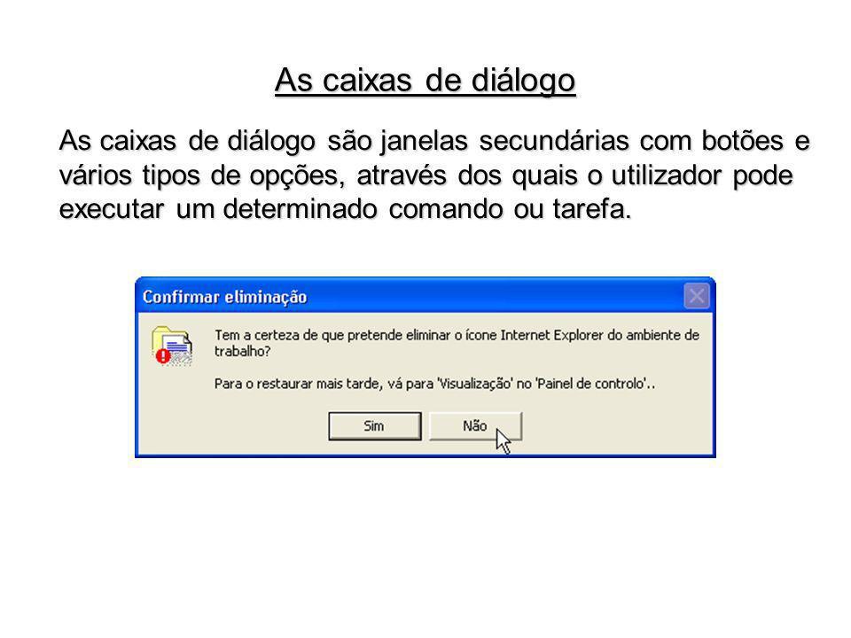 As caixas de diálogo As caixas de diálogo são janelas secundárias com botões e.