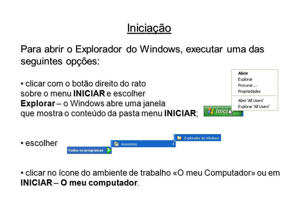 Iniciação Para abrir o Explorador do Windows, executar uma das seguintes opções: clicar com o botão direito do rato.