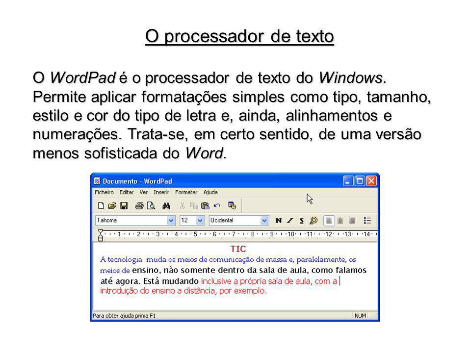 O processador de texto O WordPad é o processador de texto do Windows.