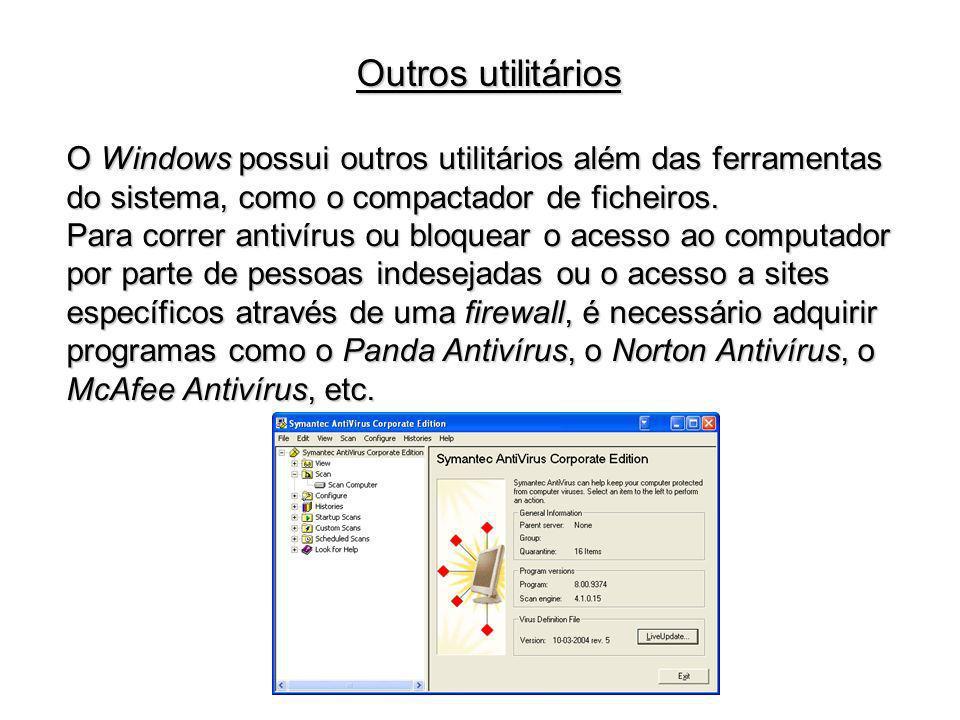 Outros utilitários O Windows possui outros utilitários além das ferramentas do sistema, como o compactador de ficheiros.