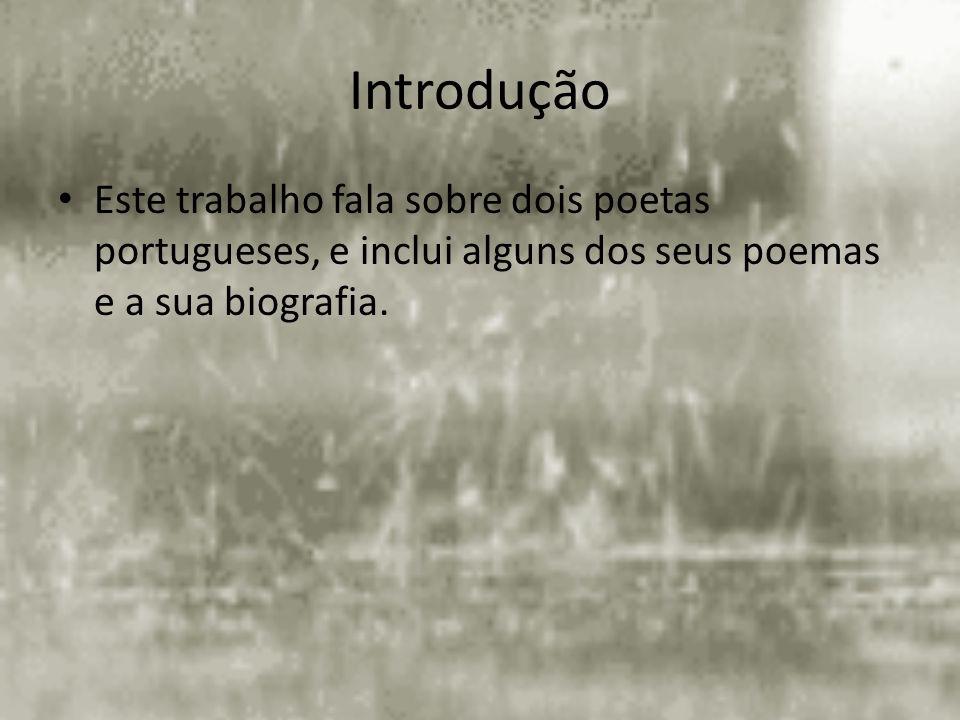 Introdução Este trabalho fala sobre dois poetas portugueses, e inclui alguns dos seus poemas e a sua biografia.